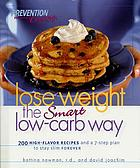Lose weight the smart low-carb way : 200 high-flavor recipes and a 7-step plan to stay slim forever