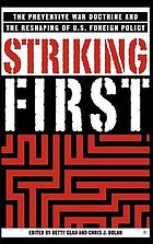 Striking first : the preventive war doctrine and the reshaping of U.S. foreign policy
