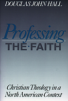 Professing the faith : Christian theology in a North American context
