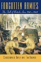 Forgotten armies : the fall of British Asia, 1941-1945
