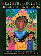 Peaceful protest : the life of Nelson Mandela