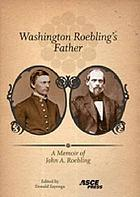 Washington Roebling's father : a memoir of John A. Roebling