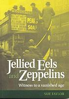 Jellied eels and Zeppelins : witness to a vanished age