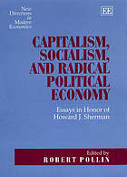 Capitalism, socialism and radical political economy : essays in honor of Howard J. Sherman