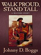 Walk proud, stand tall : a western story