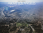 Above Los Angeles : a new collection of historical and original aerial photographs of Los Angeles