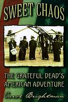 Sweet chaos : the Grateful Dead's American adventure