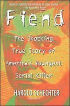 Fiend : the shocking true story of America's youngest serial killer