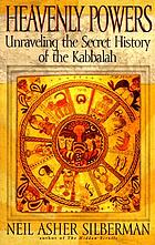 Heavenly powers : unraveling the secret history of the Kabbalah
