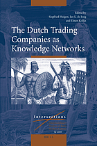 The Dutch trading companies as knowledge networks : [most of the contributions to this volume were first presented during a conference in the National Museum of Ethnology (Museum Volkenkunde) in Leiden, The Netherlands, on October 23-24, 2008]