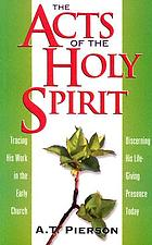 The Acts of the Holy Spirit : being an examination of the active mission and ministry of the Spirit of God, the divine Paraclete, as set forth in the Acts of the Apostles