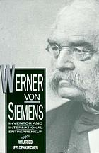 Werner von Siemens : inventor and international entrepreneur