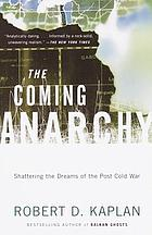The coming anarchy : shattering the dreams of the post Cold War