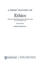 A short history of ethics : a history of moral philosophy from the Homeric Age to the twentieth century