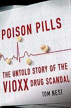 Poison pills : the untold story of the Vioxx drug scandal