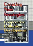 Creating new strategies for cooperative collection development : papers from the Aberden Woods conference