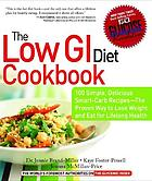 The low GI diet cookbook : 100 simple, delicious smart-carb recipes, the proven way to lose weight and eat for lifelong health