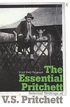 The essential Pritchett : selected writings of V.S. Pritchett
