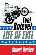 Evel Knievel : life of Evel