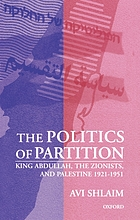 The politics of partition : King Abdullah, the Zionists, and Palestine, 1921-1951