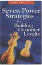 Seven power strategies for building customer loyalty