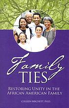 Family ties : restoring unity in the African American family