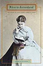 Alice in Jamesland the story of Alice Howe Gibbens James