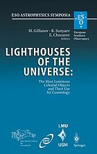 Lighthouses of the universe : the most luminous celestial objects and their use for cosmology : proceedings of the MPA/ESO/MPE/USM Joint Astronomy Conference held in Garching, Germany, 6-10 August 2001