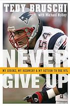 Never give up : my stroke, my recovery, and my return to the NFL