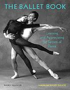 The ballet book : learning and appreciating the secrets of dance : American Ballet Theatre