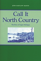 Call it North country; the story of upper Michigan