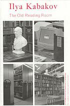 Ilya Kabakov : the old reading room : an installation in the Doelenzaal in Amsterdam, 8th July to 6th August 1999 = een installatie in de Doelenzaal te Amsterdam, 8 juli tot en met 6 augustus 1999