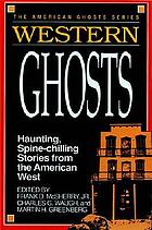 Western ghosts : haunting, spine-chilling stories from the American West