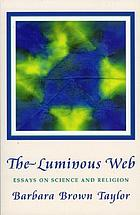 The luminous web : essays on science and religion