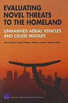 Evaluating novel threats to the homeland : unmanned aerial vehicles and cruise missiles