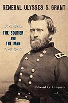 General Ulysses S. Grant : the soldier and the man