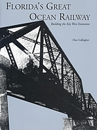Florida's Great Ocean Railway : building the Key West extension