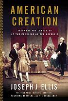 American creation : triumphs and tragedies at the founding of the republic