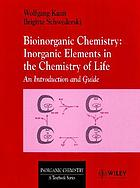 Bioinorganic chemistry : inorganic elements in the chemistry of life : an introduction and guideBioinorganic chemistry
