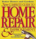 Better homes and gardens new complete guide to home repair & improvement