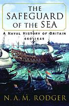 The safeguard of the sea : a naval history of Britain, 660-1649