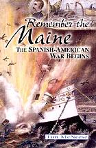Remember the Maine! : the Spanish-American War begins