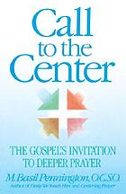 Call to the center : the Gospel's invitation to deeper prayer