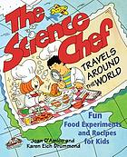 The science chef travels around the world : fun food experiments and recipes for kids