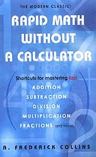 Rapid math without a calculatorRapid math without a calculator : shortcuts for mastering fast addition, subtraction, division, multiplication, fractions and more!