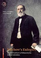 Virchow's eulogies Rudolf Virchow in tribute to his fellow scientists