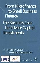 From microfinance to small business finance : the business case for private capital investments