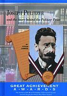 Joseph Pulitzer and the story behind the Pulitzer Prize