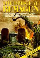 The bridge at Remagen : the amazing story of March 7, 1945, the day the Rhine River was crossed