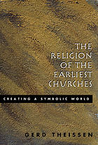 The religion of the earliest churches : creating a symbolic world